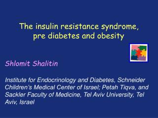 The insulin resistance syndrome,  pre diabetes and obesity Shlomit Shalitin