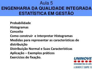 Aula  5 ENGENHARIA DA QUALIDADE INTEGRADA  ESTATÍSTICA EM GESTÃO