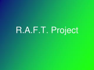 R.A.F.T. Project