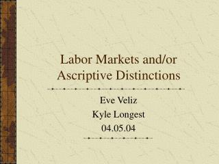 Labor Markets and/or Ascriptive Distinctions