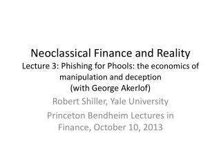 Robert  Shiller , Yale University Princeton  Bendheim  Lectures in Finance, October 10, 2013