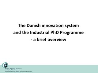 The Danish innovation system and the Industrial PhD Programme - a brief overview
