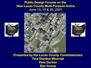 Public Design Forums on the  New Lucas County Multi-Purpose Arena June 13, 19 & 20, 2007