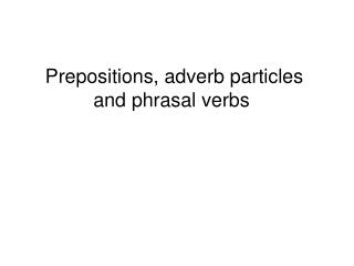 Prepositions, adverb particles and phrasal verbs