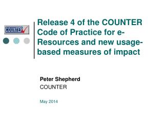 Release 4 of the COUNTER  Code of Practice for e-Resources and new usage-based measures of impact
