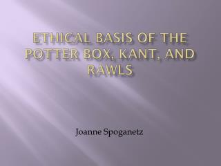 Ethical basis of the potter box,  kant , and  rawls