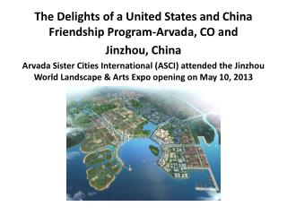 The Delights of a  United States and China  Friendship  Program-Arvada,  CO and  Jinzhou ,  China