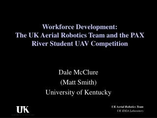 Workforce Development:   The UK Aerial Robotics Team and the PAX River Student UAV Competition