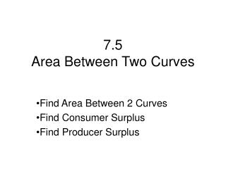 7.5 Area Between Two Curves