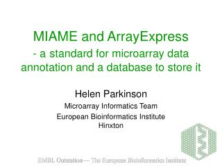 MIAME and ArrayExpress - a standard for microarray data annotation and a database to store it