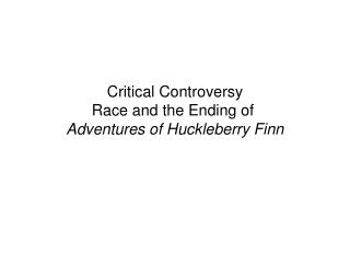 Critical Controversy Race and the Ending of  Adventures of Huckleberry Finn