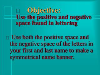 Objective:  Use the positive and negative space found in lettering