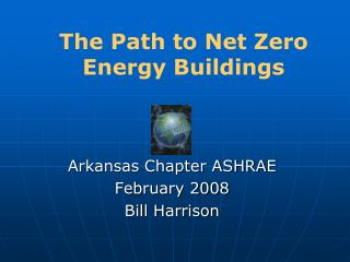 The Path to Net Zero Energy Buildings