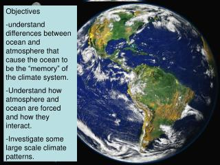 "Objectives understand differences between ocean and atmosphere that cause the ocean to be the ""memory"" of the climate sy"
