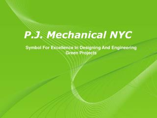 P.J. Mechanical NYC- Symbol For Excellence In Designing And