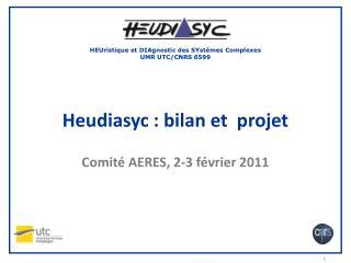 Heudiasyc  : bilan et  projet  Comité AERES, 2-3 février 2011