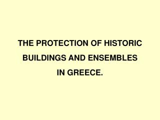 THE PROTECTION OF HISTORIC BUILDINGS AND ENSEMBLES IN GREECE.