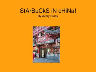 StArBuCkS iN cHiNa! By Avery Brady