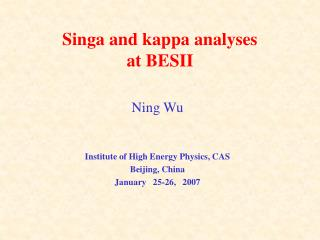 Singa and kappa analyses  at BESII