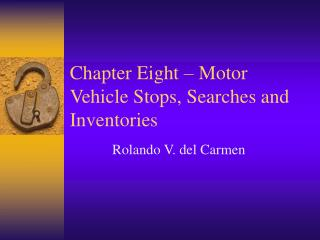 Chapter Eight – Motor Vehicle Stops, Searches and Inventories