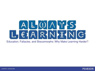 Education, Fallacies, and Skeuomorphs: Why Make Learning Harder?