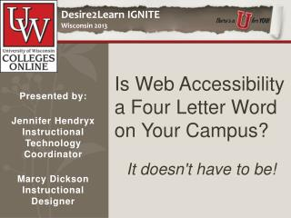Is Web Accessibility a Four Letter Word on Your Campus?  It doesn't have to be!