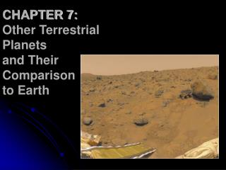 CHAPTER 7: Other Terrestrial Planets and Their Comparison  to Earth