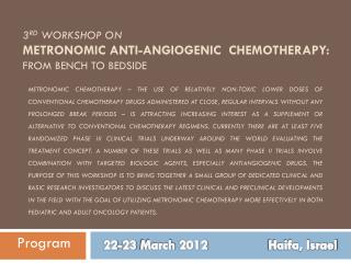 3 rd  Workshop on Metronomic Anti- Angiogenic   Chemotherapy: From Bench to Bedside