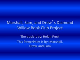 Marshall, Sam, and Drew ' s Diamond Willow Book Club Project