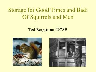 Storage for Good Times and Bad: Of Squirrels and Men