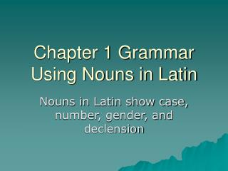 Chapter 1 Grammar Using Nouns in Latin