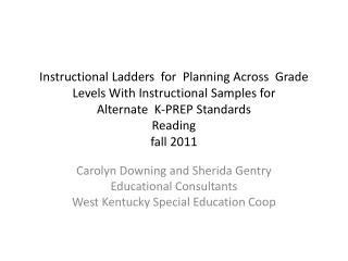 Carolyn Downing and Sherida Gentry Educational Consultants West Kentucky Special Education Coop