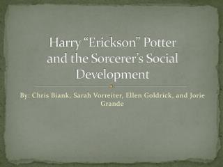 "Harry ""Erickson"" Potter and the Sorcerer's Social  D evelopment"
