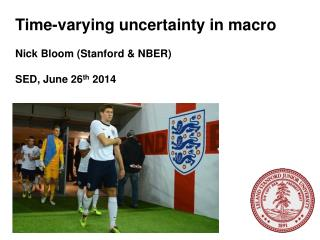Time-varying uncertainty in macro Nick Bloom (Stanford & NBER) SED, June 26 th  2014