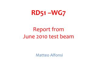 RD51 –WG7 Report from June 2010 test beam