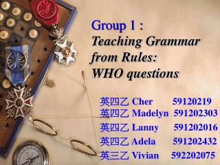 Group 1 : Teaching Grammar from Rules:  WHO questions