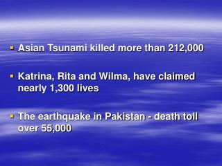 Asian Tsunami killed more than 212,000  Katrina, Rita and Wilma, have claimed nearly 1,300 lives