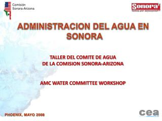 TALLER DEL COMITE DE AGUA DE LA COMISION SONORA-ARIZONA AMC WATER COMMITTEE WORKSHOP
