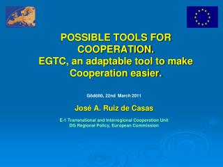 POSSIBLE TOOLS FOR COOPERATION. EGTC, an adaptable tool to make Cooperation easier.