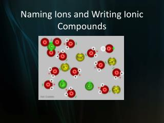 Naming Ions and Writing Ionic Compounds