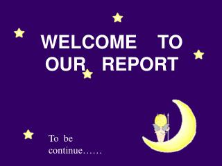 WELCOME    TO   OUR   REPORT