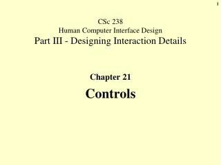 CSc 238  Human Computer Interface Design Part III - Designing Interaction Details