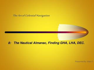 8:   The Nautical Almanac, Finding GHA, LHA, DEC.