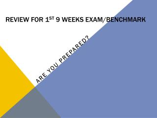 Review for 1 st  9 weeks EXAM/Benchmark