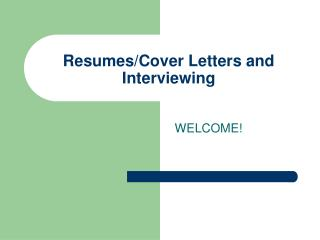 Resumes/Cover Letters and Interviewing