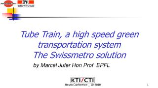 Tube Train, a high speed green transportation system  The Swissmetro solution