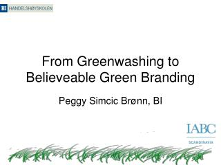 From Greenwashing to Believeable Green Branding