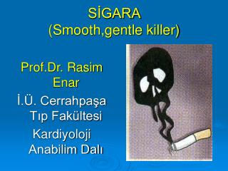SİGARA  (Smooth,gentle killer)