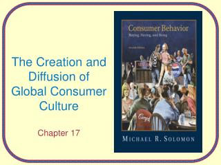 The Creation and Diffusion of Global Consumer Culture Chapter 17