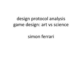 design protocol analysis game design: art vs science simon ferrari